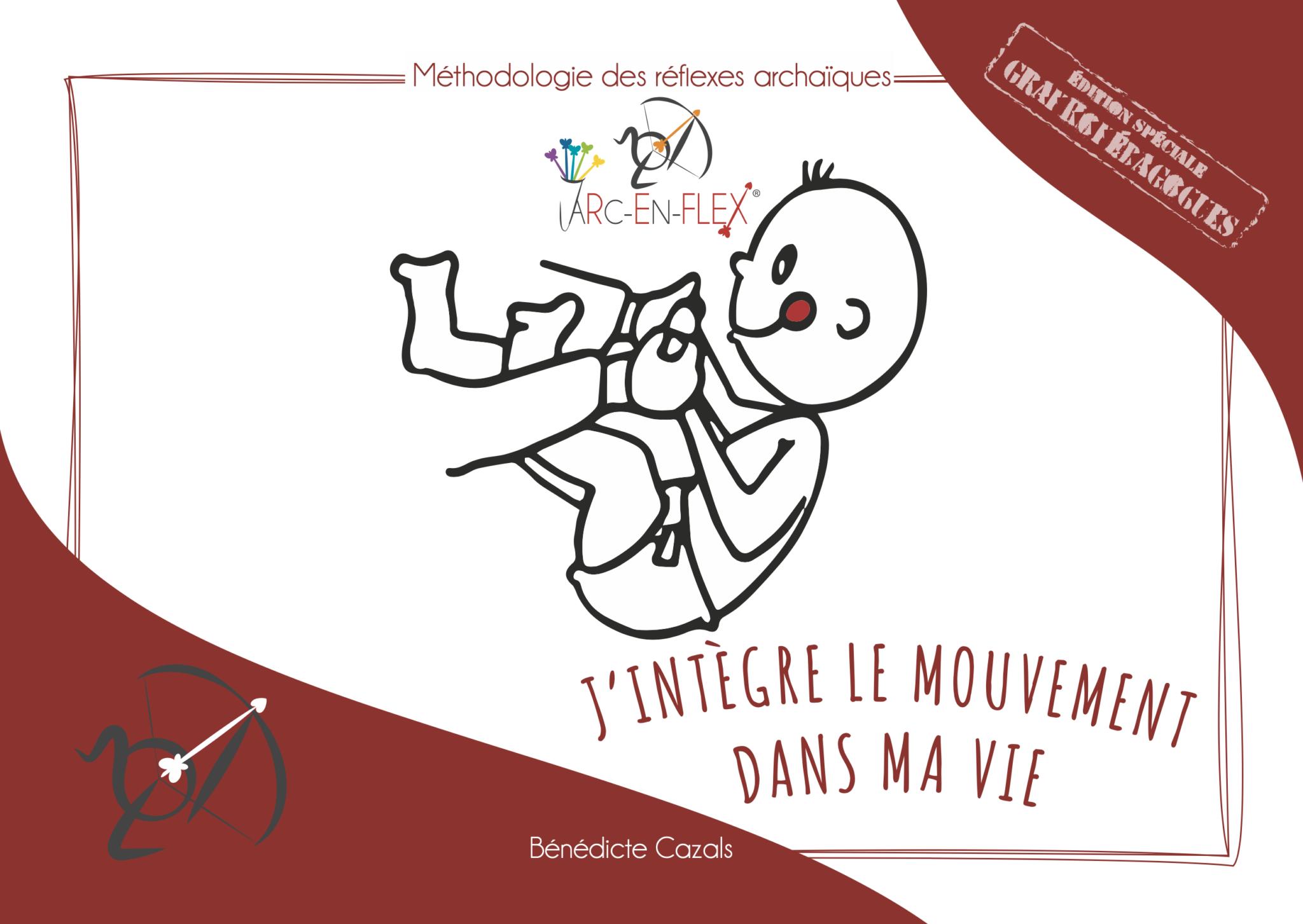 """Méthodologie des réflexes archaïques Arc-en-Flex - """"J'intègre le mouvement dans ma vie"""" Edition limitée spéciale Graphopédagogues"""